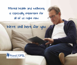 A white man sat on a white sofa looking at a tablet, with text saying mental health and wellbeing is especially important for all of us right now we're still here for you and the CPSL Mind logo